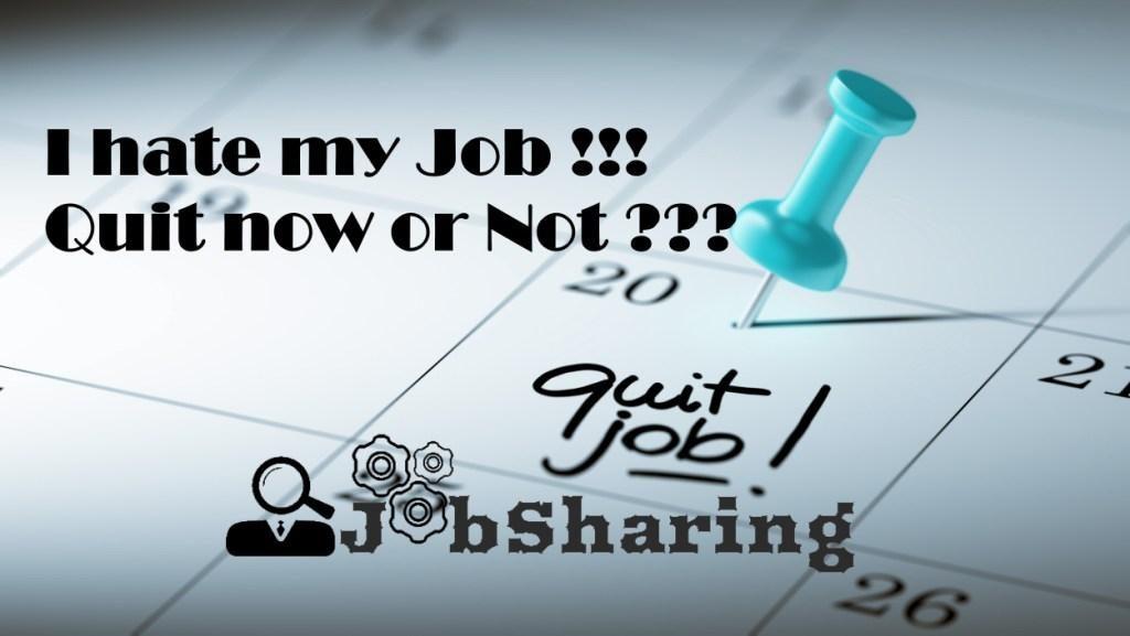 I hate my job, should I quit my job now?